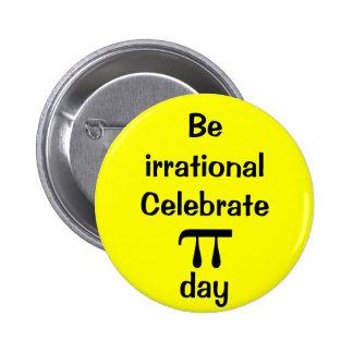 ¡Sea irracional, celebre el día del pi! Pin Redondo De 2 Pulgadas