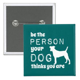 Sea la persona que su perro piensa que usted es pin cuadrado