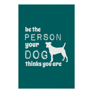 Sea la persona que su perro piensa que usted es póster