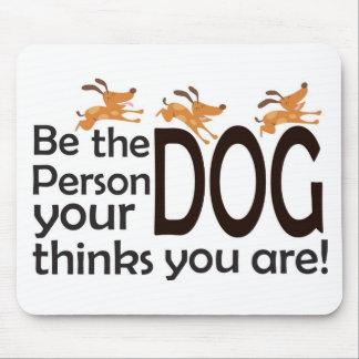 Sea la persona que su perro piensa que usted es alfombrillas de raton