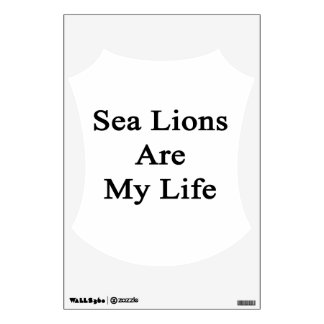 Sea Lions Are My Life Wall Decal