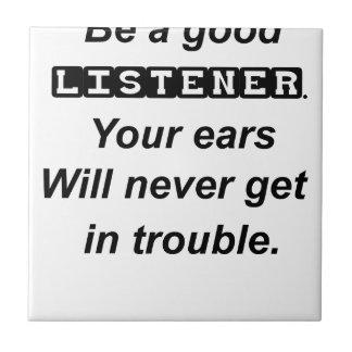 sea oídos buenos de un listener.your nunca azulejo cuadrado pequeño