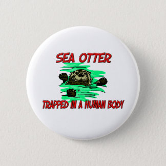 Sea Otter trapped in a human body Pinback Button