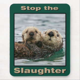 Sea Otters - Stop the Slaughter Mouse Pad