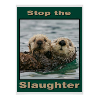 Sea Otters - Stop the Slaughter Poster