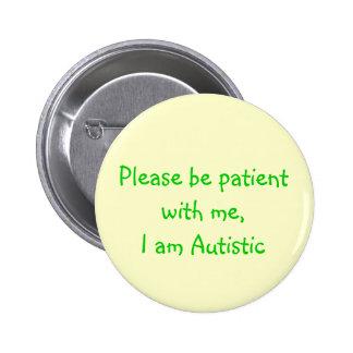 Sea por favor paciente conmigo, yo son autístico pin redondo de 2 pulgadas