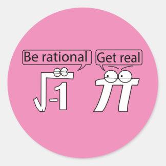 ¡Sea racional! ¡Consiga real! Pegatina Redonda