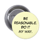 Sea razonable. Hágalo mi manera Pin