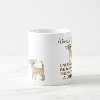 Sea siempre una chihuahua taza de café