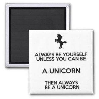 Sea siempre usted mismo a menos que usted pueda imán cuadrado