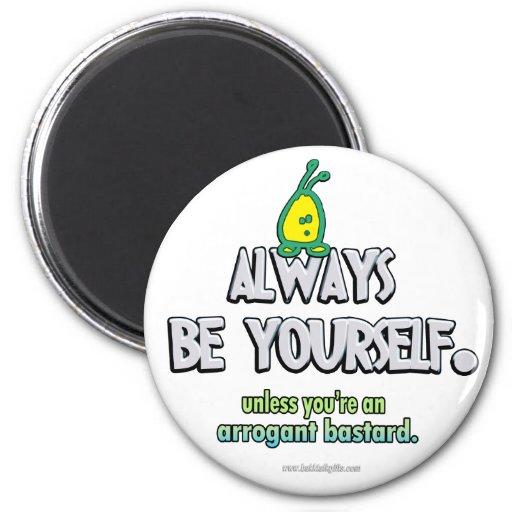 Sea siempre usted mismo… iman de frigorífico