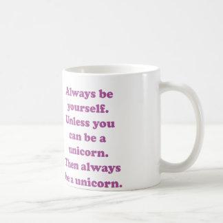 Sea siempre usted mismo unicornio taza
