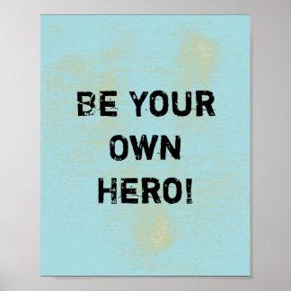 """""""Sea su propio héroe. """"Cita de motivación Póster"""