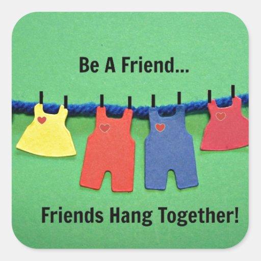¡Sea un amigo! Pegatina Cuadrada