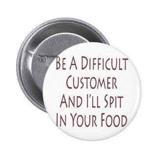 Sea un cliente difícil y escupiré en su comida pins