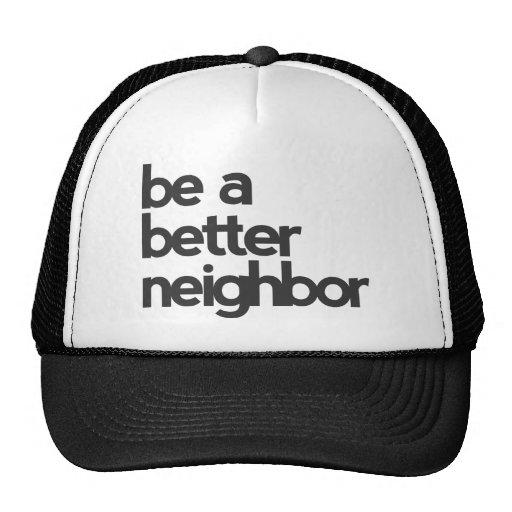 Sea un mejor vecino gorras