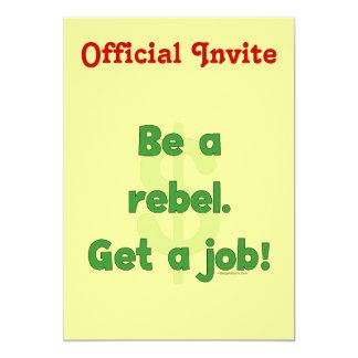 """Sea un rebelde consiguen un trabajo invitación 5"""" x 7"""""""