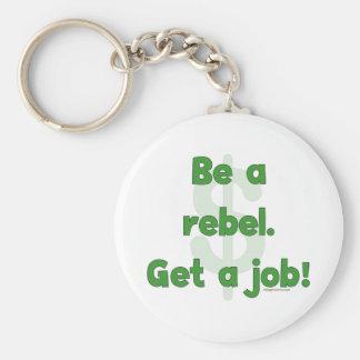 Sea un rebelde consiguen un trabajo llavero redondo tipo pin