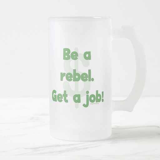 Sea un rebelde consiguen un trabajo taza