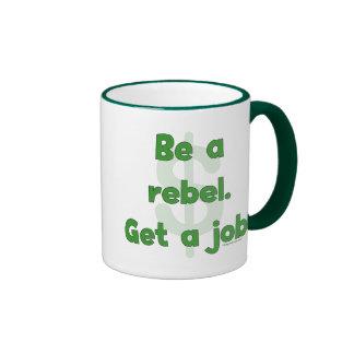 Sea un rebelde consiguen un trabajo taza de dos colores