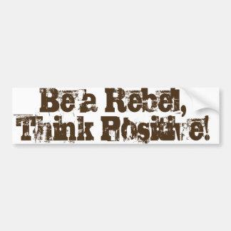 ¡Sea un rebelde, piense el positivo! Pegatina Para Auto