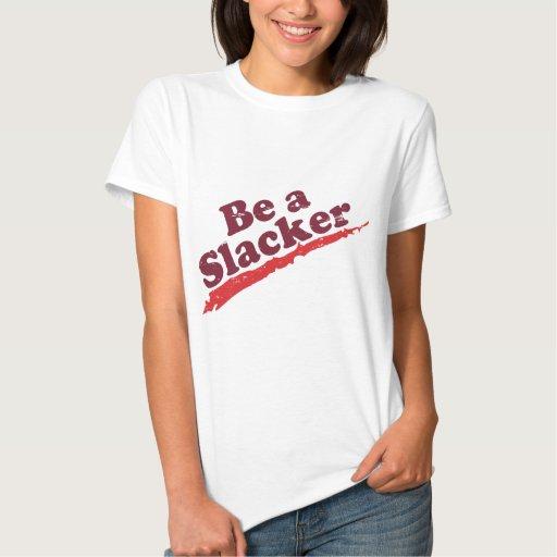 Sea un Slacker Playera