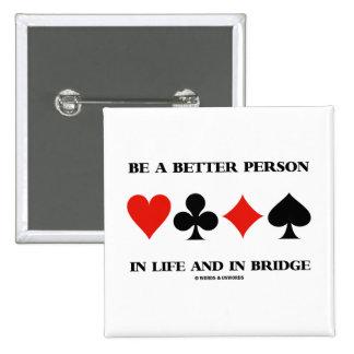 Sea una mejor persona en vida y en puente pin