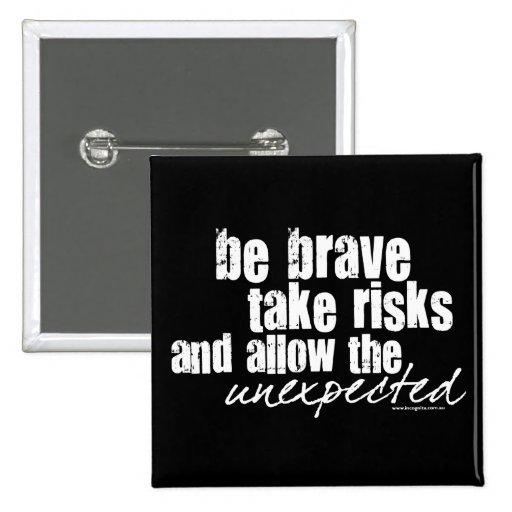 Sea valiente toman riesgos pin