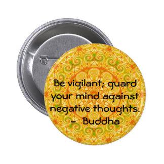 Sea vigilante; guarde su mente contra negativa ... pin redondo de 2 pulgadas