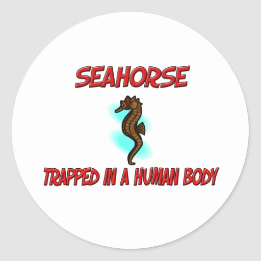 Seahorse trapped in a human body round sticker