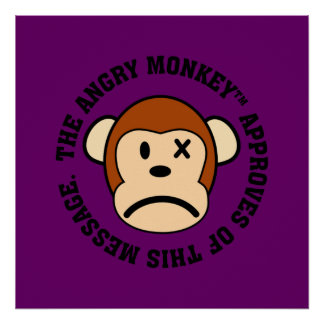 Seal of Approval: Message endorsed by Angry Monkey Poster