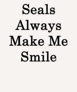 Seals Always Make Me Smile Shirts