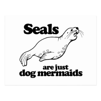 SEALS ARE JUST DOG MERMAIDS - POST CARD