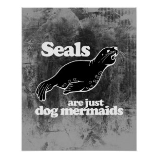SEALS ARE JUST DOG MERMAIDS POSTER