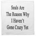 Seals Are The Reason Why I Haven't Gone Crazy Yet. Cloth Napkin