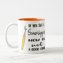 Seam Ripper--Not a Good Time Mug