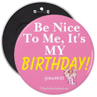 Séame agradable que es mi CUMPLEAÑOS John16: 21 Pin Redondo De 6 Pulgadas