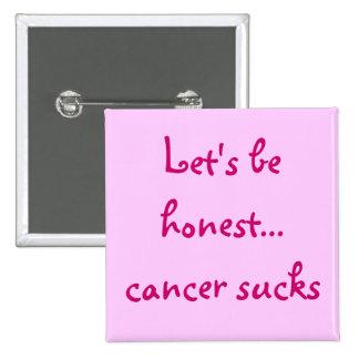 Seamos… cáncer honesto chupa el botón pin cuadrado