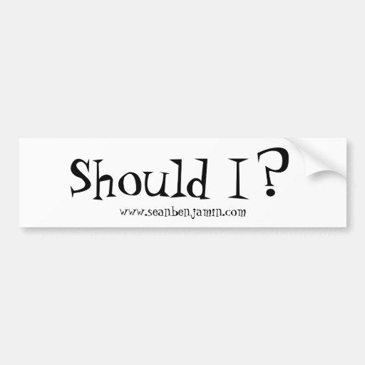 Sean Benjamin 'Should I?' Bumper Sticker