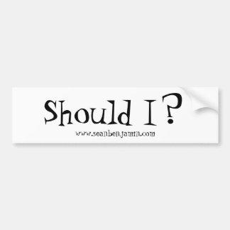 Sean Benjamin 'Should I?' Bumper Sticker Car Bumper Sticker