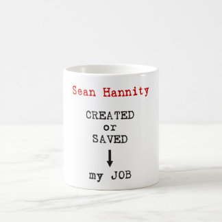 Sean Hannity Created or Saved my Job Coffee Mug
