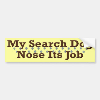 Search Dog Nose Its Job Car Bumper Sticker