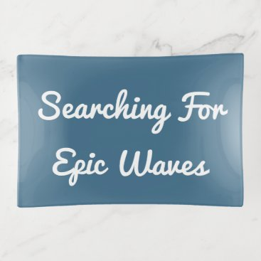 Beach Themed Searching For Epic Waves Trinket Trays