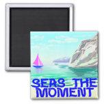 Seas The Moment Fridge Magnet