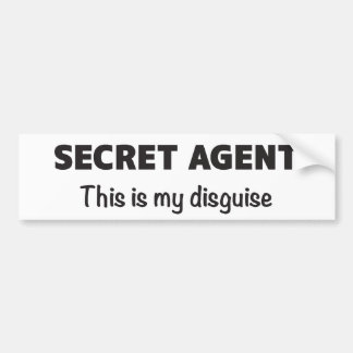 SECRET AGENT This is my disguise Bumper Sticker