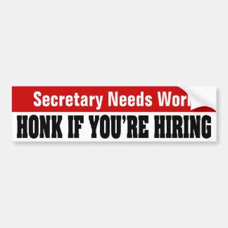 Secretary Needs Work - Honk If You're Hiring Bumper Sticker