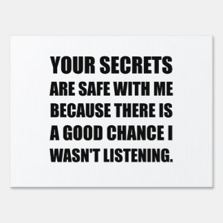 Secrets Safe With Me Because Not Listening Yard Sign