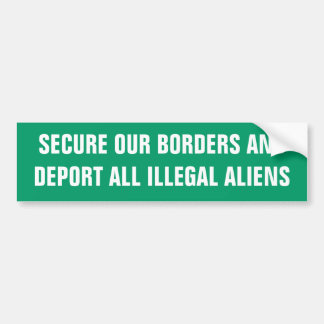SECURE OUR BORDERS ANDDEPORT ALL ILLEGAL ALIENS CAR BUMPER STICKER