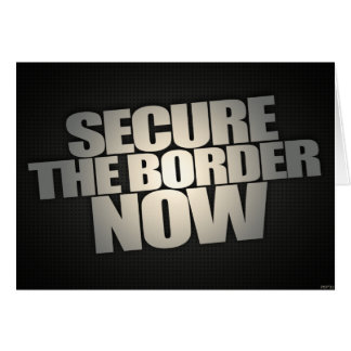 Secure The Border Now Card