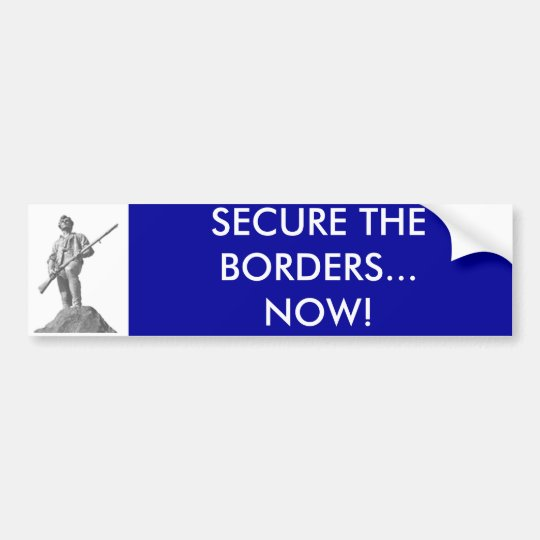 SECURE THE BORDERS... NOW! BUMPER STICKER